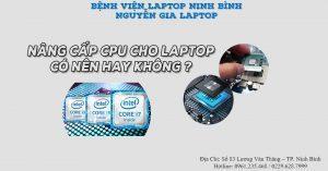 NÊN HAY KHÔNG – NÂNG CẤP CPU CHO LAPTOP.